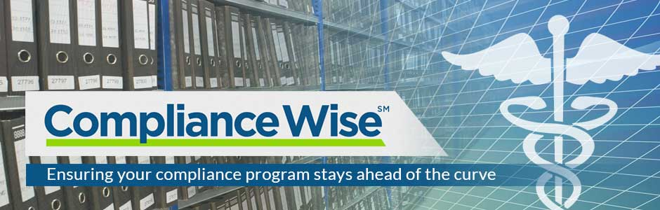 Compliance Wise℠ - Ensuring your compliance program stays ahead of the curve