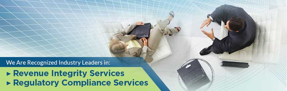 We Are Recognized Industry Leaders in: Revenue Integrity Services: Regulatory Compliance Services